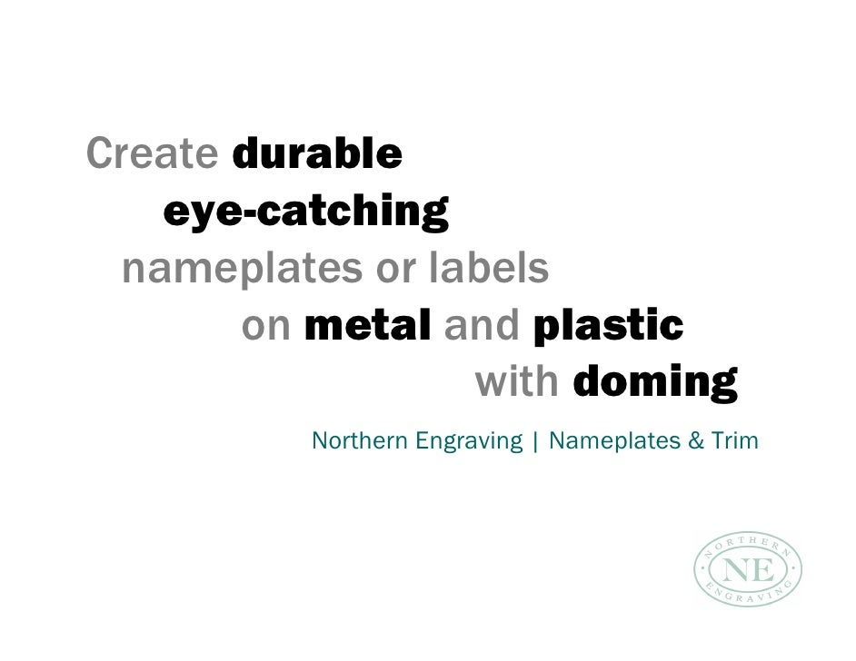 Create durable     eye-catching   nameplates or labels        on metal and plastic                   with doming          ...