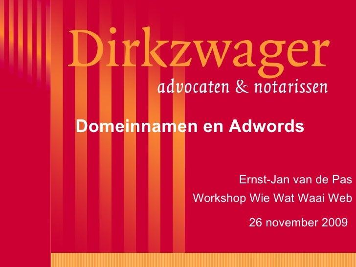 Domeinnamen en Adwords Ernst-Jan van de Pas Workshop Wie Wat Waai Web 26 november 2009