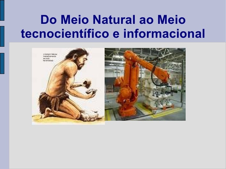 Do Meio Natural ao Meio tecnocientífico e informacional