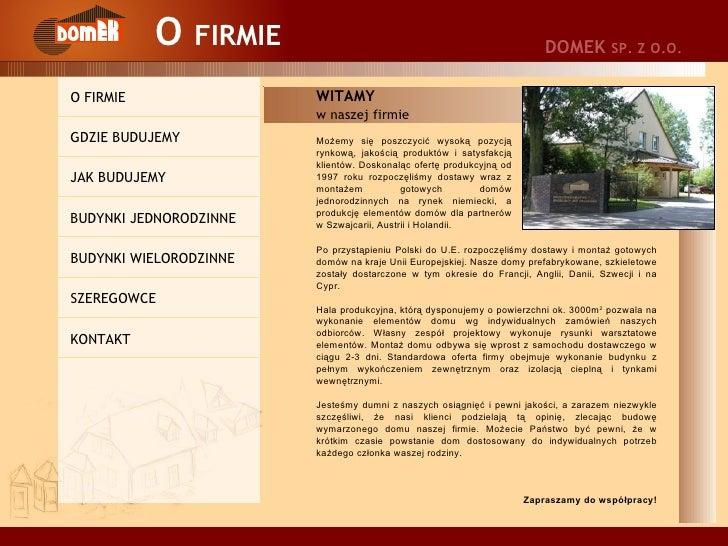 O  FIRMIE Po przystąpieniu Polski do U.E. rozpoczęliśmy dostawy i montaż gotowych domów na kraje Unii Europejskiej. Nasze ...