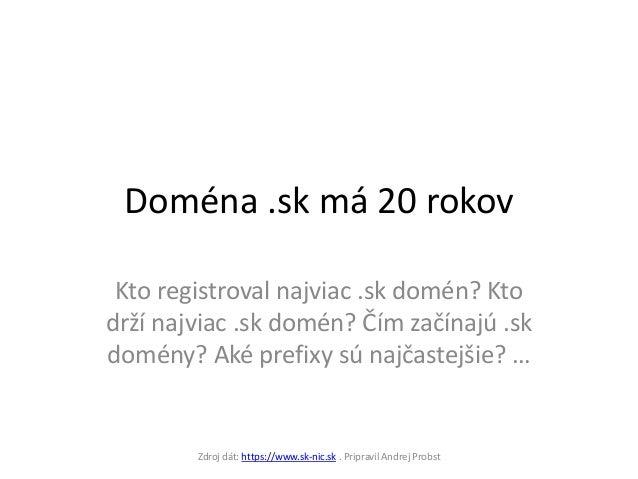 Doména .sk má 20 rokov Kto registroval najviac .sk domén? Ktodrží najviac .sk domén? Čím začínajú .skdomény? Aké prefixy s...