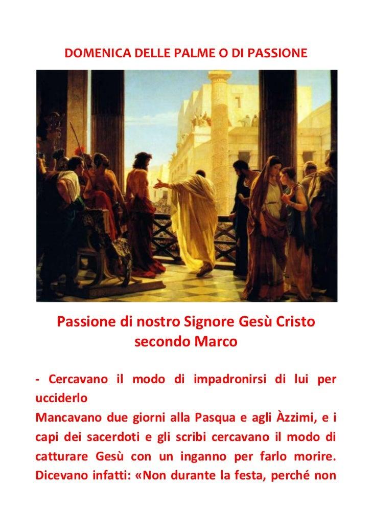 DOMENICA DELLE PALME O DI PASSIONE   Passione di nostro Signore Gesù Cristo              secondo Marco- Cercavano il modo ...