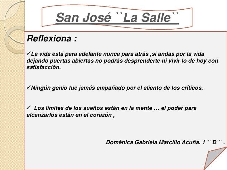 San José ``La Salle``Reflexiona :La vida está para adelante nunca para atrás ,si andas por la vidadejando puertas abierta...