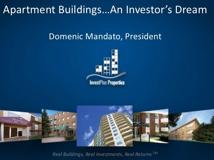 Apartment Buildings…An Investor's Dream        Domenic Mandato, President         Real Buildings, Real Investments, Real R...