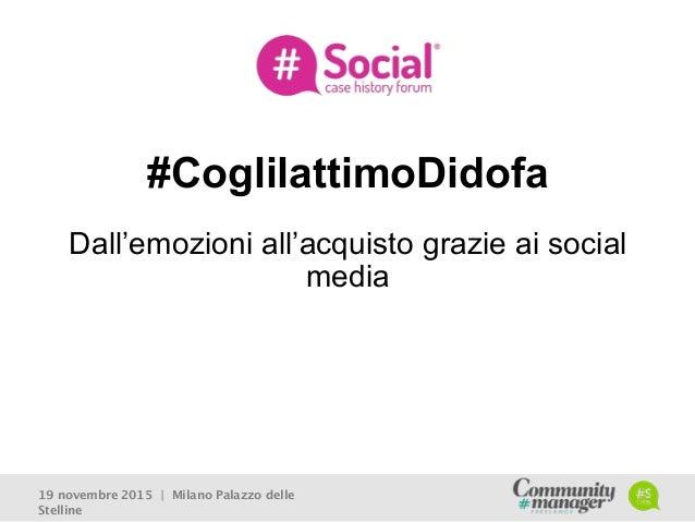 #CoglilattimoDidofa Dall'emozioni all'acquisto grazie ai social media 19 novembre 2015 | Milano Palazzo delle Stelline