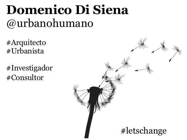 Domenico Di Siena@urbanohumano#Arquitecto#Urbanista#Investigador#Consultor                #letschange