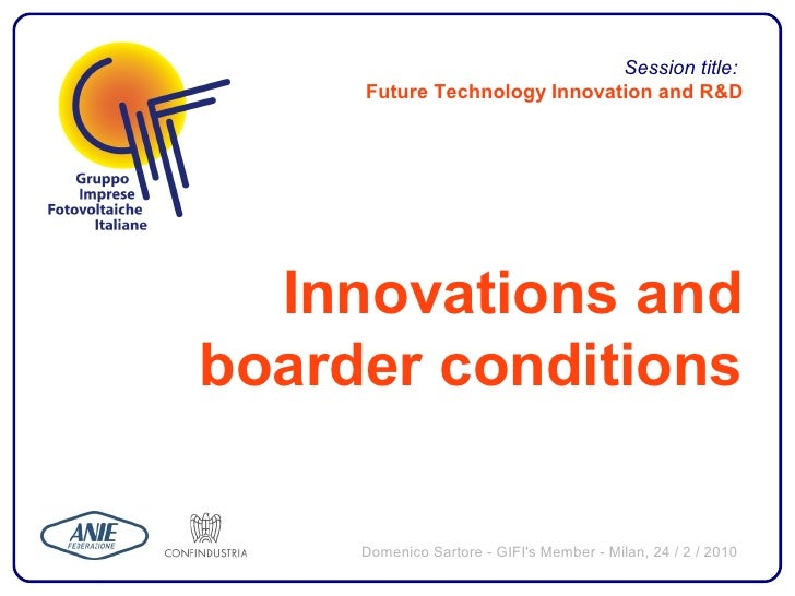 Session title:      Future Technology Innovation and R&D       Innovations and boarder conditions       Domenico Sartore -...