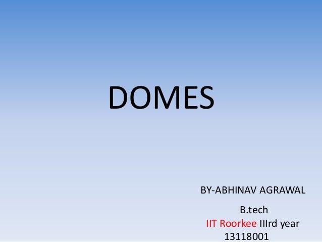 DOMES BY-ABHINAV AGRAWAL B.tech IIT Roorkee IIIrd year 13118001
