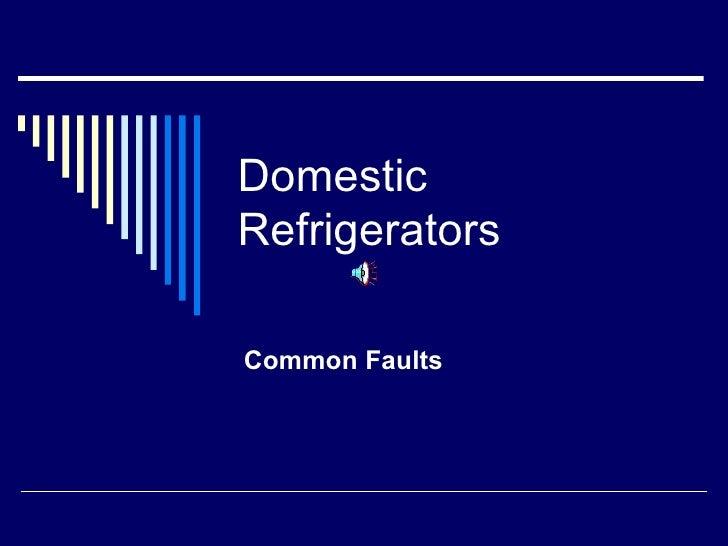 Domestic Refrigerators Common Faults