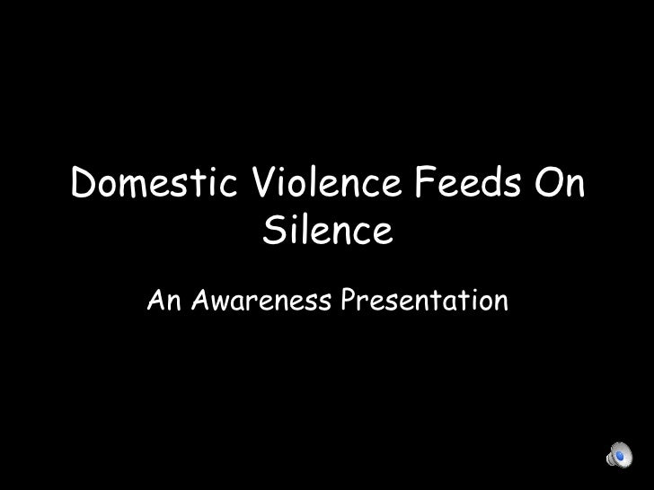 Domestic Violence Feeds On Silence An Awareness Presentation