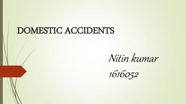 DOMESTIC ACCIDENTS Nitin kumar 1616052