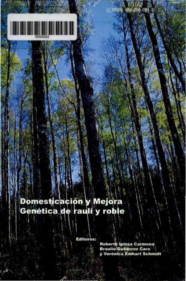 Domesticación y MejoraGenética de raulí y robleEditado por:Roberto Ipinza CarmonaBraulio Gutiérrez CaroVerónica Emhart Sch...