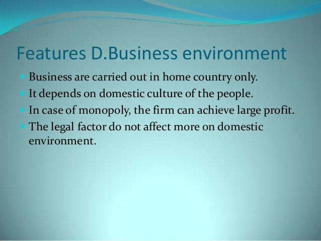 domestic business environment Conducting and managing international business operations is more complex than undertaking domestic business.