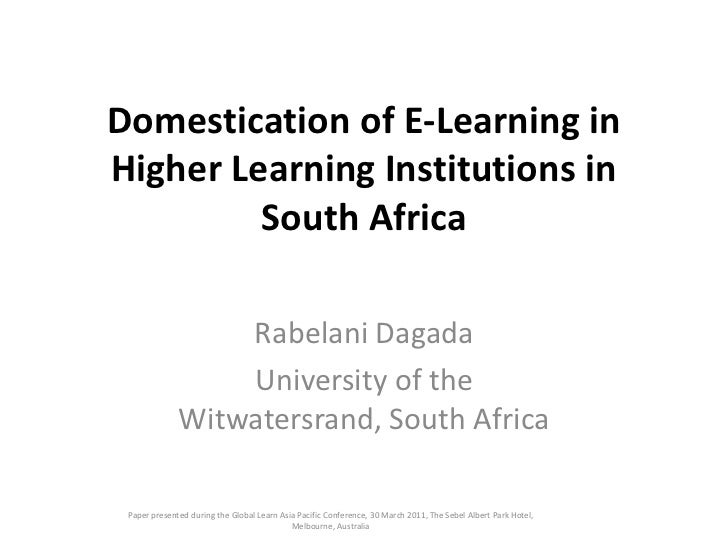 Domestication of E-Learning in Higher Learning Institutions in South Africa<br />RabelaniDagada<br />University of the Wit...