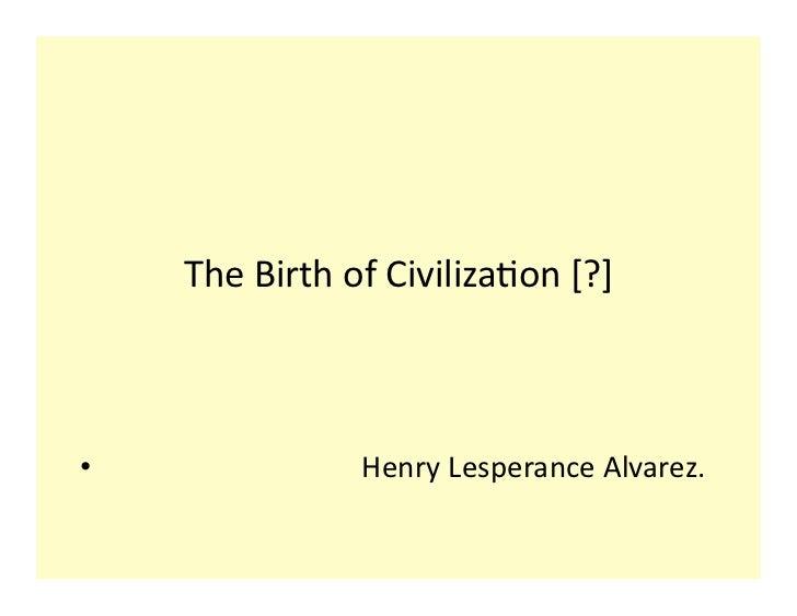 The Birth of Civiliza0on [?] •                            ...