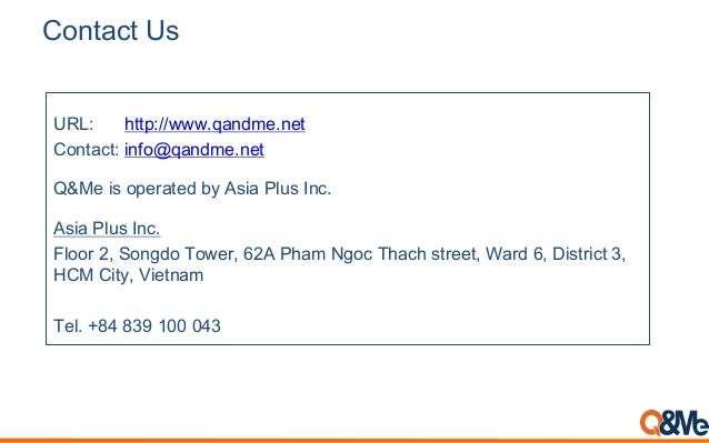 Contact Us URL: http://www.qandme.net Contact: info@qandme.net Q&Me is operated by Asia Plus Inc. Asia Plus Inc. Floor 2, ...