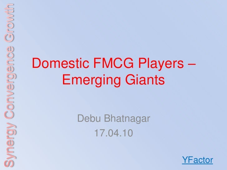 Domestic FMCG Players –   Emerging Giants      Debu Bhatnagar         17.04.10                       YFactor
