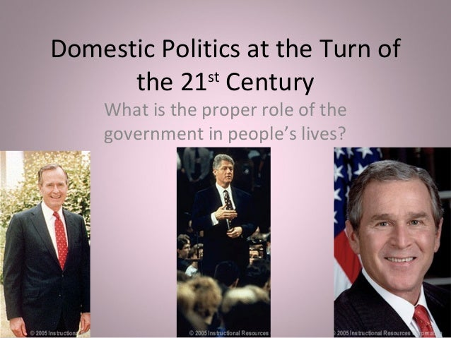 Domestic Politics at the Turn ofthe 21stCenturyWhat is the proper role of thegovernment in people's lives?