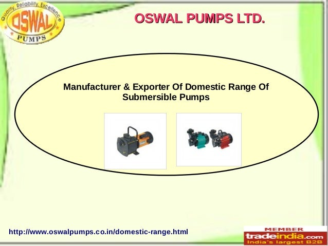 OSWAL PUMPS LTD.  Manufacturer & Exporter Of Domestic Range Of Submersible Pumps  http://www.oswalpumps.co.in/domestic-ran...