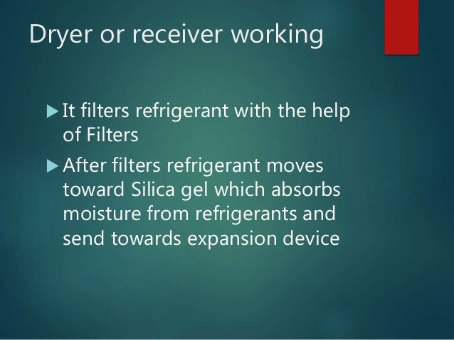 Dryer or receiver working  It filters refrigerant with the help of Filters  After filters refrigerant moves toward Silic...