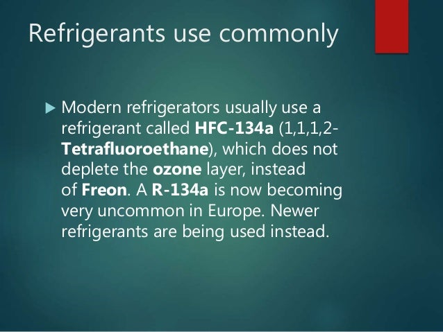 Refrigerants use commonly  Modern refrigerators usually use a refrigerant called HFC-134a (1,1,1,2- Tetrafluoroethane), w...