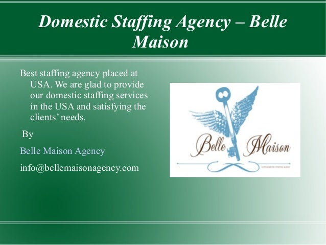 Domestic Staffing Agency – Belle Maison Best staffing agency placed at USA. We are glad to provide our domestic staffing s...