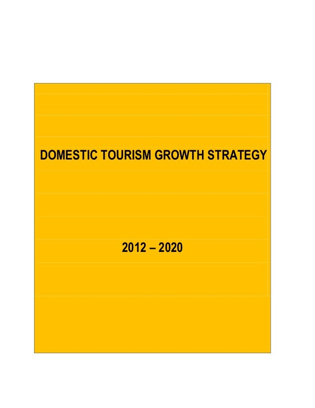 DOMESTIC TOURISM GROWTH STRATEGY           2012 – 2020