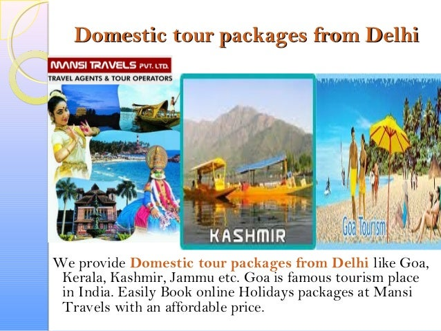 Domestic tour packages from DelhiDomestic tour packages from Delhi We provide Domestic tour packages from Delhi like Goa, ...