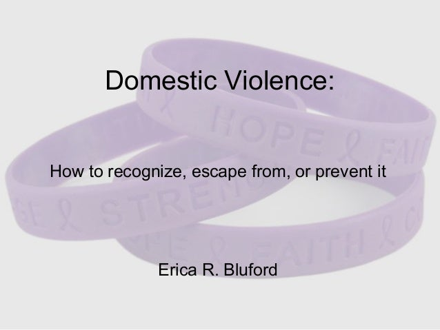 Domestic Violence: How to recognize, escape from, or prevent it Erica R. Bluford