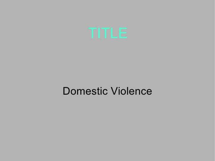 TITLE Domestic Violence