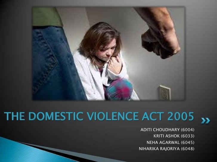 THE DOMESTIC VIOLENCE ACT 2005<br />ADITI CHOUDHARY (6004)<br />KRITI ASHOK (6033)<br />NEHA AGARWAL (6045)<br />NIHARIKA ...