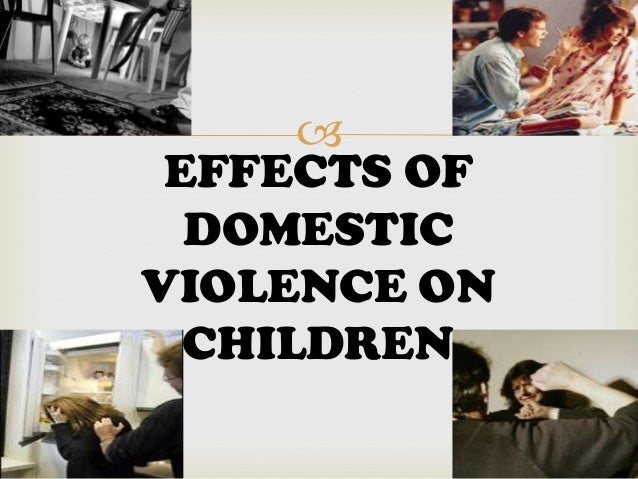 a study of domestic violence and its effects on children Domestic violence and its influence the study revealed that domestic violence affects pupil for addressing effects of domestic violence among children.