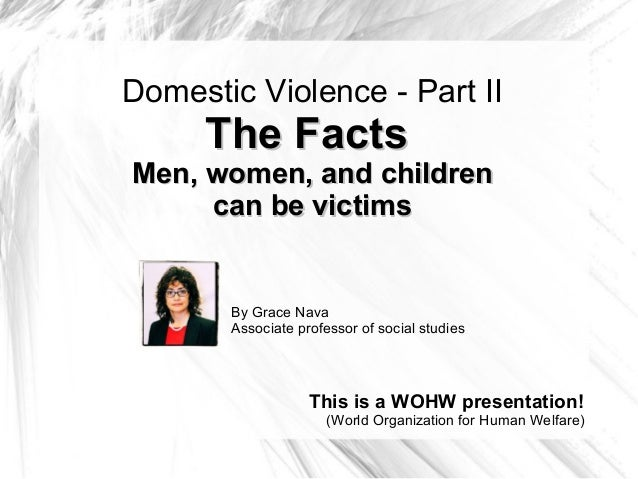 Domestic Violence - Part II The FactsThe Facts Men, women, and childrenMen, women, and children can be victimscan be victi...