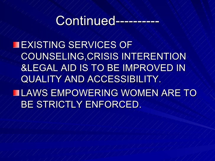 Continued---------- <ul><li>EXISTING SERVICES OF COUNSELING,CRISIS INTERENTION &LEGAL AID IS TO BE IMPROVED IN QUALITY AND...