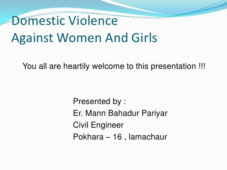 Domestic Violence                  Against Women And Girls<br />    You all are heartily welcome to this presentation !!!<...
