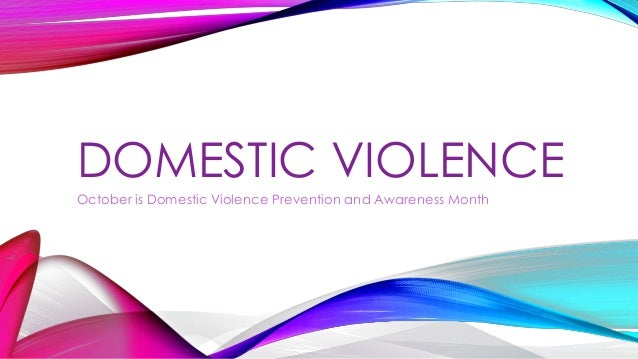 DOMESTIC VIOLENCE October is Domestic Violence Prevention and Awareness Month