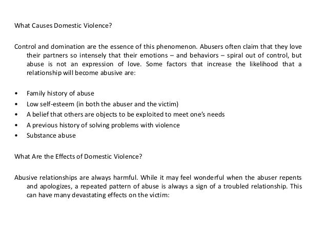 what is domestic violence essay Domestic violence -- also known as domestic abuse, intimate partner violence or abuse -- may start when one partner feels the need to control and dominate the other.