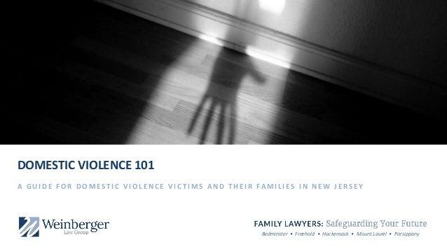 Bedminster • Freehold • Hackensack • Mount Laurel • Parsippany DOMESTIC VIOLENCE 101 A G U I D E F O R D O M E S T I C V I...