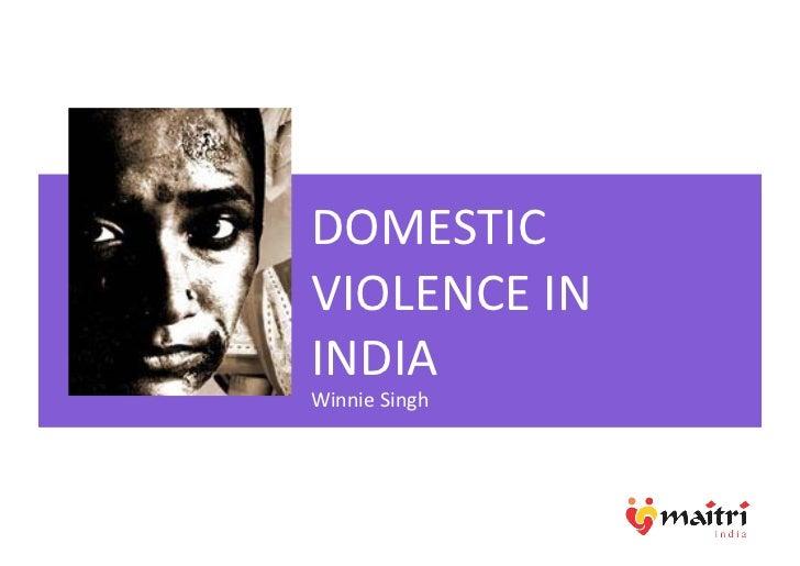 DOMESTIC VIOLENCE IN INDIA Winnie Singh