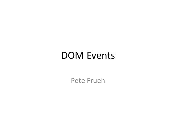 DOM Events Pete Frueh