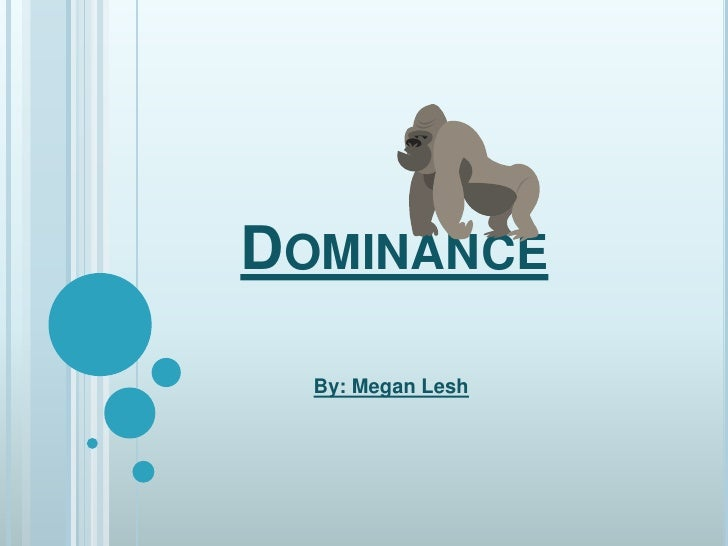 Dominance<br />By: Megan Lesh<br />