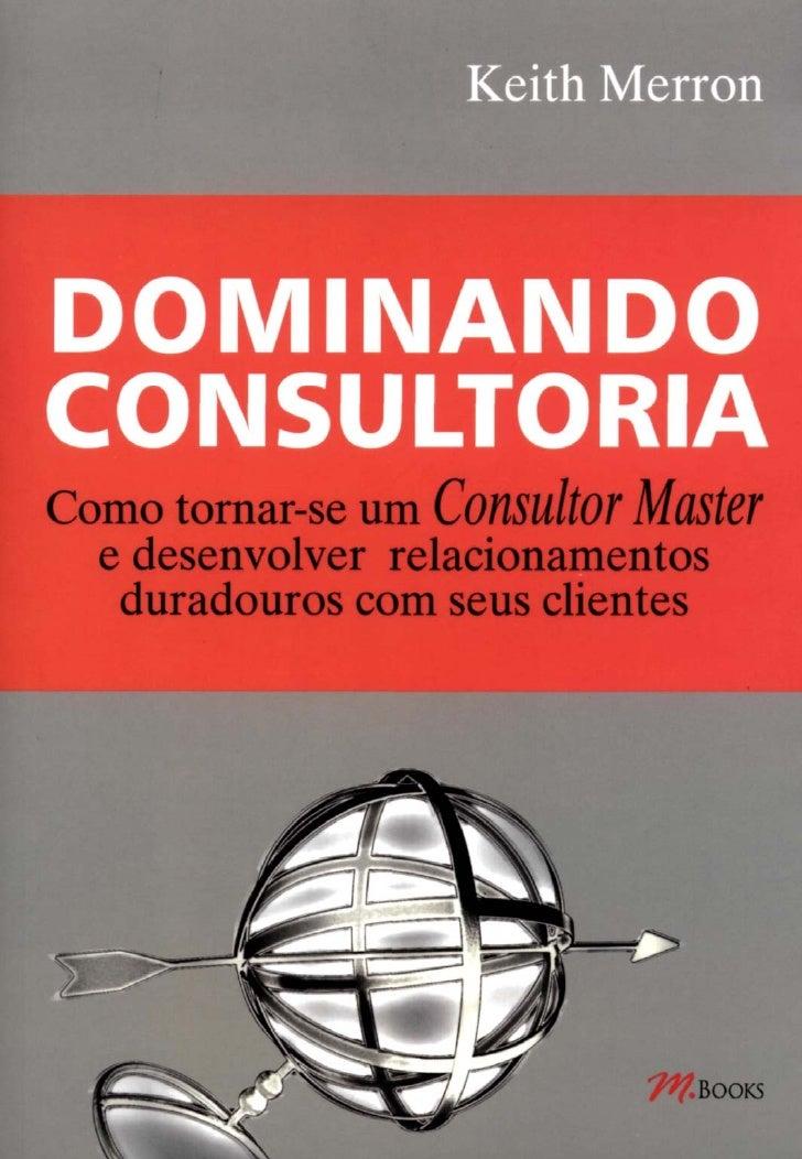 Dominando Consultoria - Como se tornar um Consultor Master e Desenvolver Relacionamentos Duradouros com seus Clientes
