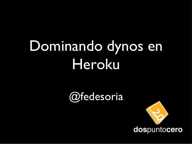 Dominando dynos en Heroku @fedesoria