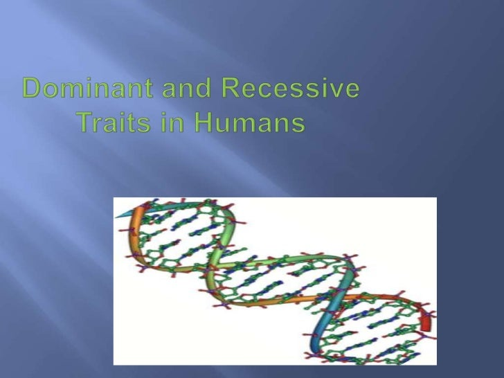 Dominant and recessive traits in humans