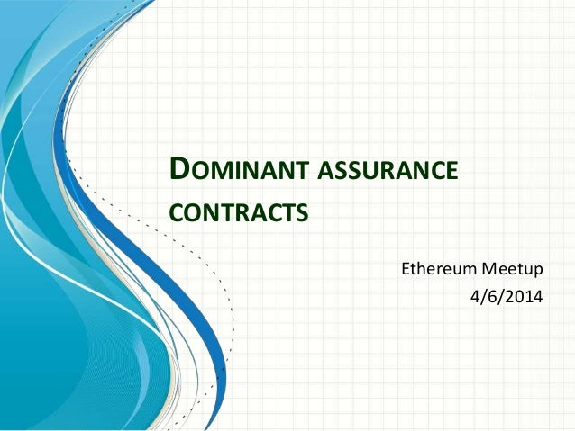 DOMINANT ASSURANCE CONTRACTS Ethereum Meetup 4/6/2014