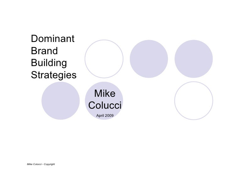 Dominant Brand Building Strategies Mike Colucci Mike Colucci - Copyright April 2009