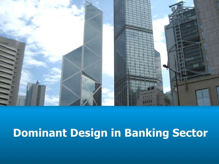 Dominant Design in Banking Sector<br />