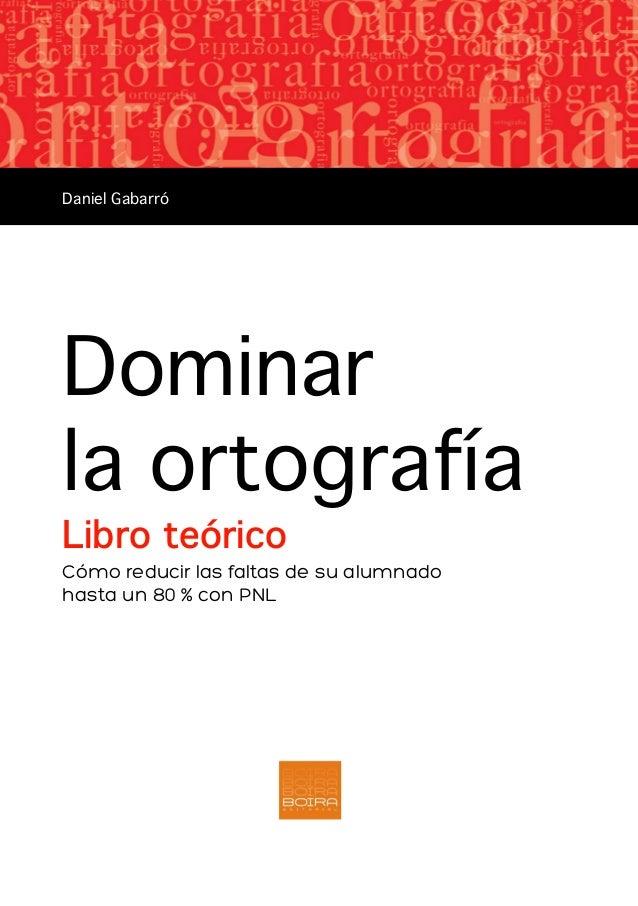 Dominar la ortografía Libro teórico Cómo reducir las faltas de su alumnado hasta un 80 % con PNL Daniel Gabarró