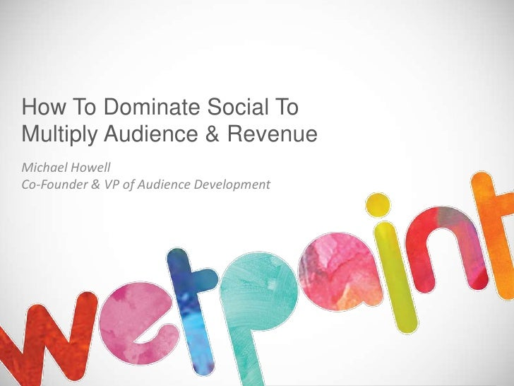 How To Dominate Social ToMultiply Audience & RevenueMichael HowellCo-Founder & VP of Audience Development
