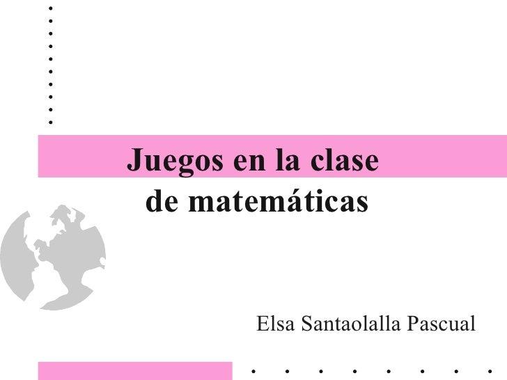 Juegos en la clase  de matemáticas Elsa Santaolalla Pascual